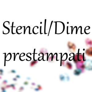 Stencil / Dime Prestampati